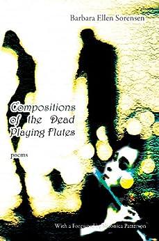 Compositions of the Dead Playing Flutes - Poems (English Edition) por [Barbara Ellen Sorensen]