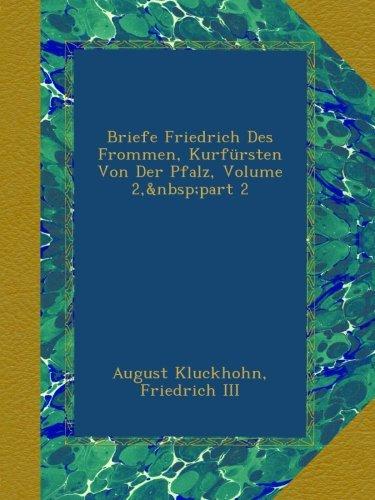 Briefe Friedrich Des Frommen, Kurfürsten Von Der Pfalz, Volume 2,part 2