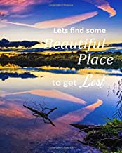 Let's Find Some Beautiful Place To Get Lost: Blank Novel