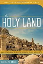 The Holy Land: An Illustrated Guide to Its History, Geography, Culture, and Holy Sites (Illustrated Bible Handbook Series)
