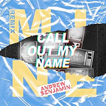 Mine & Call out My Name (Remix)