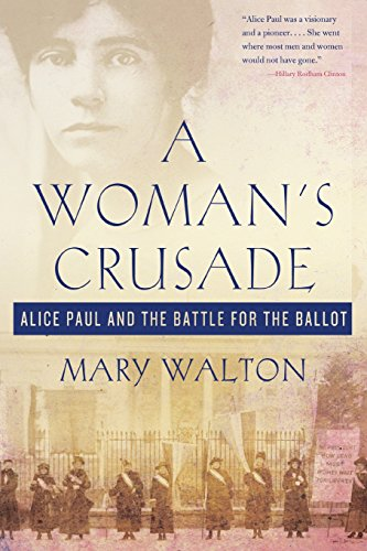 A Woman's Crusade: Alice Paul and the Battle for the Ballot