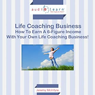 How to Earn a Six-Figure Income with Your Own Life Coaching Business! Titelbild