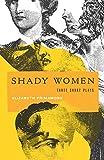 Shady Women: Three Short Plays