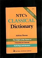 Ntc's Classical Dictionary: The Origins of the Names of Characters in Classical Mythology (Ntc Mythology Books)