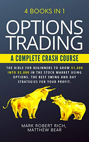 OPTIONS TRADING - A COMPLETE CRASH COURSE : 4 Books in 1. The Bible for Beginners to Grow $1,000 into $5,000 in the Stock Market Using Options. The Best ... for Your Profit. (English Edition)