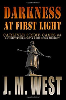 Darkness at First Light: A Christopher Snow & Erin McCoy Mystery (Carlisle Crime Cases) (Volume 3)