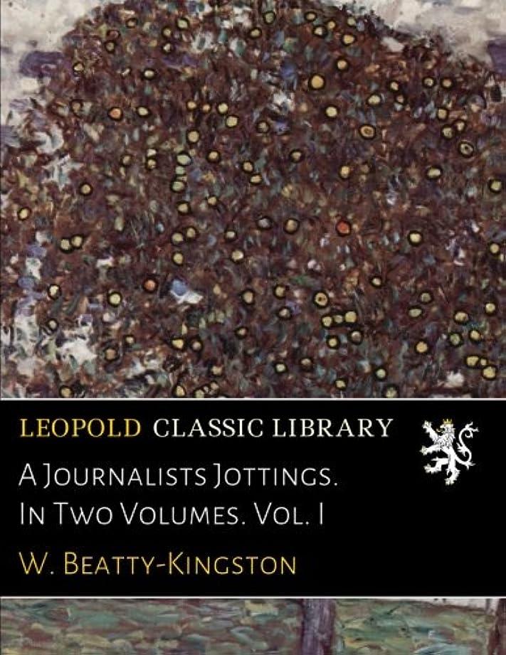 オークランド咳主観的A Journalists Jottings. In Two Volumes. Vol. I