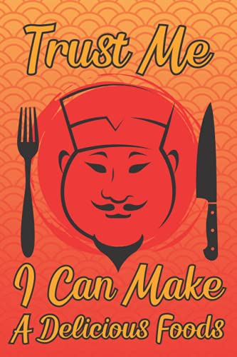 Trust Me I Can Make A Delicious Foods: Hibachi Chef Notebook Blank Lined Journal For Write Down Grill Teppanyaki Recipes And Other Essential Cooking Recipes Great Gifts Ideas For Kitchen Worker