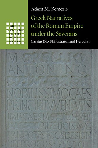 Greek Narratives of the Roman Empire under the Severans: Cassius Dio, Philostratus and Herodian (Greek Culture in the Roman World) (English Edition)