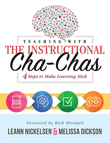 Teaching with the Instructional Cha-Chas: Four Steps to Make Learning Stick (Neuroscience, Formative Assessment, and Differentiated Instruction ... Instruction Strategies for Student Success)