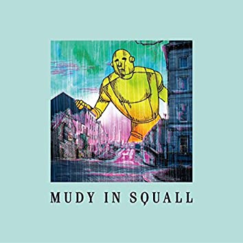 MUDY IN SQUALL