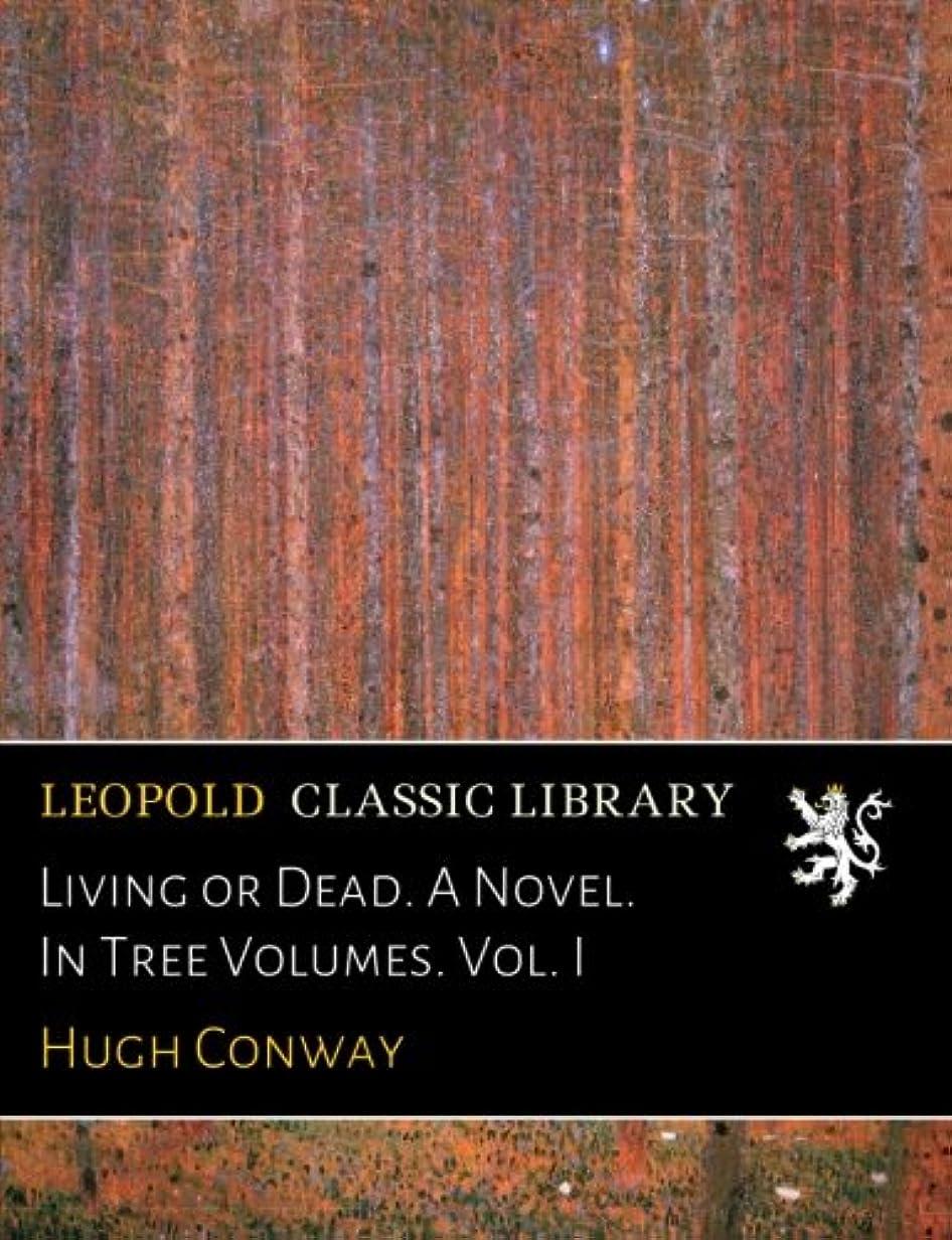 肉屋カニ幹Living or Dead. A Novel. In Tree Volumes. Vol. I