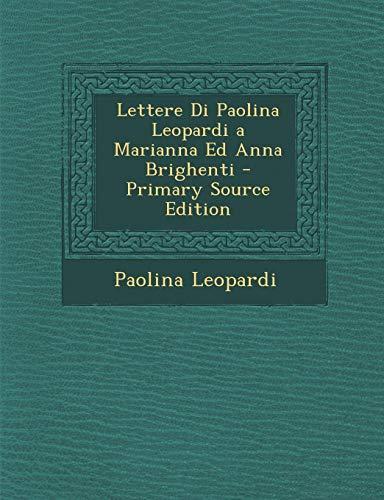 Lettere Di Paolina Leopardi a Marianna Ed Anna Brighenti