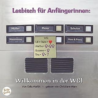 Willkommen in der WG!     Lesbisch für Anfängerinnen 1              Autor:                                                                                                                                 Celia Martin                               Sprecher:                                                                                                                                 Christiane Marx                      Spieldauer: 6 Std. und 58 Min.     225 Bewertungen     Gesamt 4,0