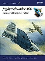 Jagdgeschwader 400: Germany's Elite Rocket Fighters (Aviation Elite Units)