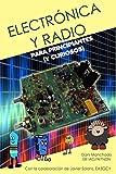 Electrnica y Radio para principiantes: (Y curiosos) (Mola!)