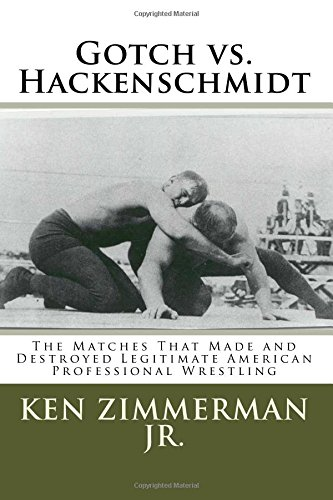 Gotch vs. Hackenschmidt: The Matches That Made and Destroyed Legitimate American Professional Wrestling