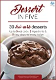 Dessert in Five: 30 Low Carb Desserts. Up to 5 Net Carbs & 5 Ingredients Each! (Keto in Five Book 4)