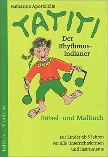 Tatiti. Der Rhythmus-Indianer: Rätsel- und Malbuch. Für Kinderab 5 Jahren. Für alle Instrumente