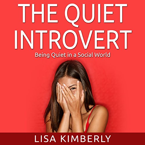 The Quiet Introvert: Being Quiet in a Social World cover art