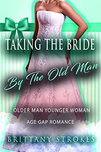 Taking The Bride By The Old Man: Older Man Younger Woman Age Gap Romance