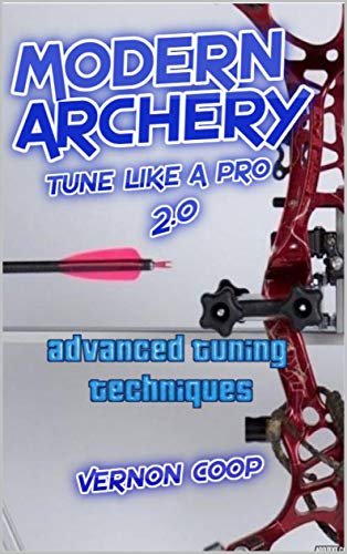 modern archery: advanced tuning techniques 2.0 (English Edition)