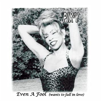 Even A Fool (Wants To Fall In Love)