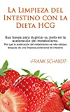 La Limpieza del Intestino con la Dieta HCG: Sus bases para duplicar su éxito en la aceleración del metabolismo. Por qué la aceleración del metabolsimo ... de una limpieza profesional de intestino.