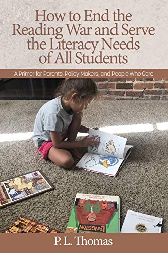 How to End the Reading War and Serve the Literacy Needs of All Students: A Primer for Parents, Policy Makers, and People Who Care