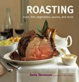 Roasting: Meat, Fish, Vegetables, Sauces, and More