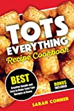 TOTS EVERYTHING Recipe Cookbook: BEST Creative Simple and Easy to Make Tater Tot Recipes at Home