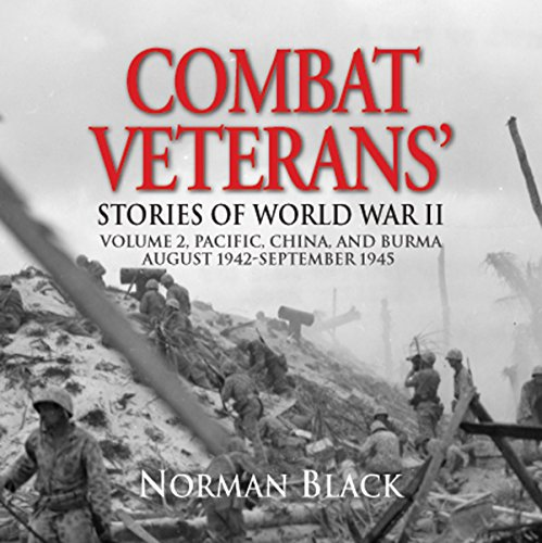 Combat Veterans' Stories of World War II: Volume 2: Pacific, China, and Burma, August 1942 - September 1945 audiobook cover art