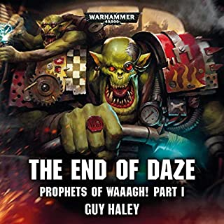 Prophets of Waaagh!: The End of Daze     Warhammer 40,000              By:                                                                                                                                 Guy Haley                               Narrated by:                                                                                                                                 Tom Alexander,                                                                                        John Banks,                                                                                        Cliff Chapman,                   and others                 Length: 20 mins     123 ratings     Overall 4.7
