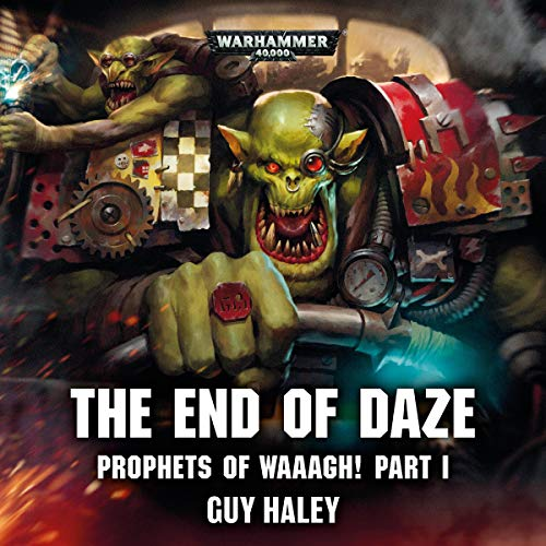 Prophets of Waaagh!: The End of Daze     Warhammer 40,000              By:                                                                                                                                 Guy Haley                               Narrated by:                                                                                                                                 Tom Alexander,                                                                                        John Banks,                                                                                        Cliff Chapman,                   and others                 Length: 20 mins     36 ratings     Overall 4.8