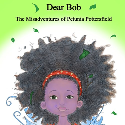 Dear Bob: The Misadventures of Petunia Potterfield  By  cover art