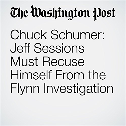Chuck Schumer: Jeff Sessions Must Recuse Himself From the Flynn Investigation copertina