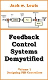 Feedback Control Systems Demystified: Volume 1 Designing PID Controllers