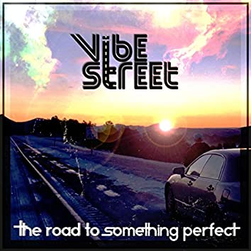 The Road to Something Perfect