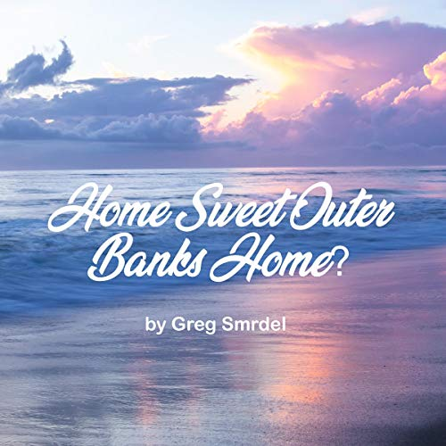 Home Sweet Outer Banks Home? Audiobook By Greg Smrdel cover art