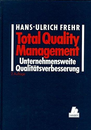 Total Quality Management: Unternehmensweite Qualitätsverbesserung, Ein Praxis-Leitfaden für Führungskräfte, 2. Auflage