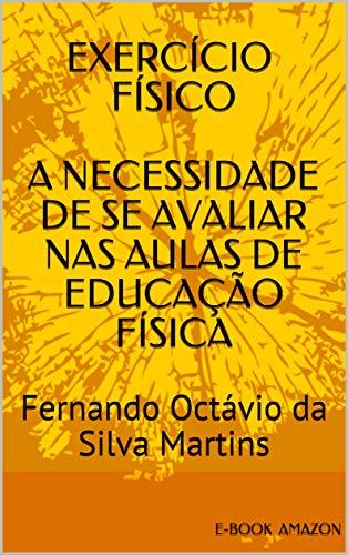 EXERCÍCIO FÍSICO: A NECESSIDADE DE SE AVALIAR NAS AULAS DE EDUCAÇÃO FÍSICA (Portuguese Edition)