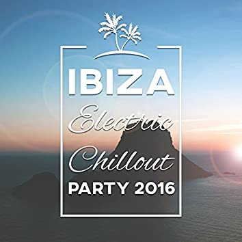 Ibiza Electric Chillout Party 2016: Best Holiday Fun, Chillout Vibes, Exclusive Chill Lounge, Deep Hawaiian Relaxation, Hot Ibiza Summer Time, Rest with Electronic Ambient Music