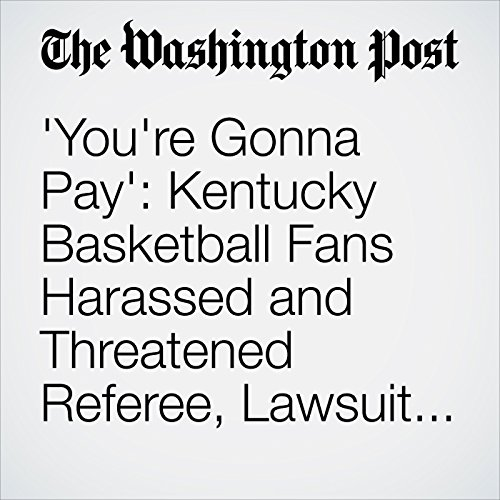 'You're Gonna Pay': Kentucky Basketball Fans Harassed and Threatened Referee, Lawsuit Says copertina