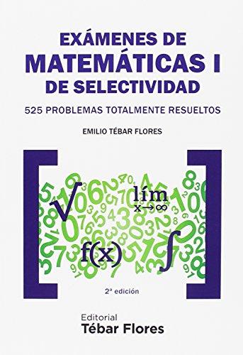 Exámenes de Matemáticas I de Selectividad: 525 problemas totalmente resueltos. 2ª edición