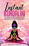Instant Kundalini: Open your Third eye with this amazing step-by-step guide. Transform your life by controlling your Chakras, mastering your Kundalini and enhancing your Intuition. (English Edition)
