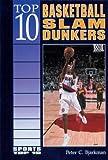 Top 10 Basketball Slam Dunkers (Sports Top 10) - Peter C. Bjarkman