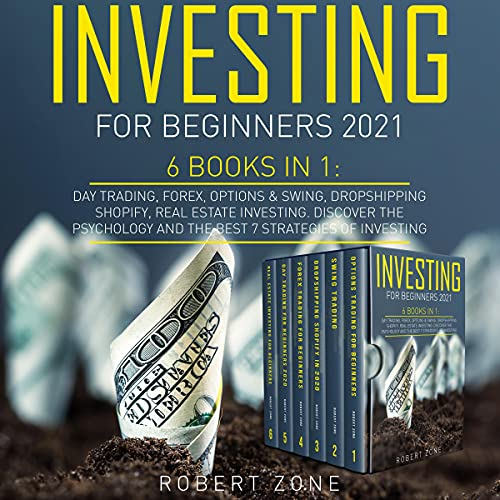 Real Estate Investing Books! - Investing for Beginners 2021: 6 Books in 1: Day Trading, Forex, Options & Swing, Dropshipping Shopify, Real Estate Investing. Discover the Psychology and the Best 7 Strategies of Investing