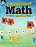 Clothesline Math: The Master Number Sense Maker, Make Math Fun for K-12 Students with Hands-On Activities to Teach...