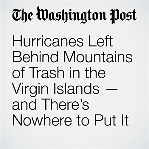 Hurricanes Left Behind Mountains of Trash in the Virgin Islands — and There's Nowhere to Put It copertina